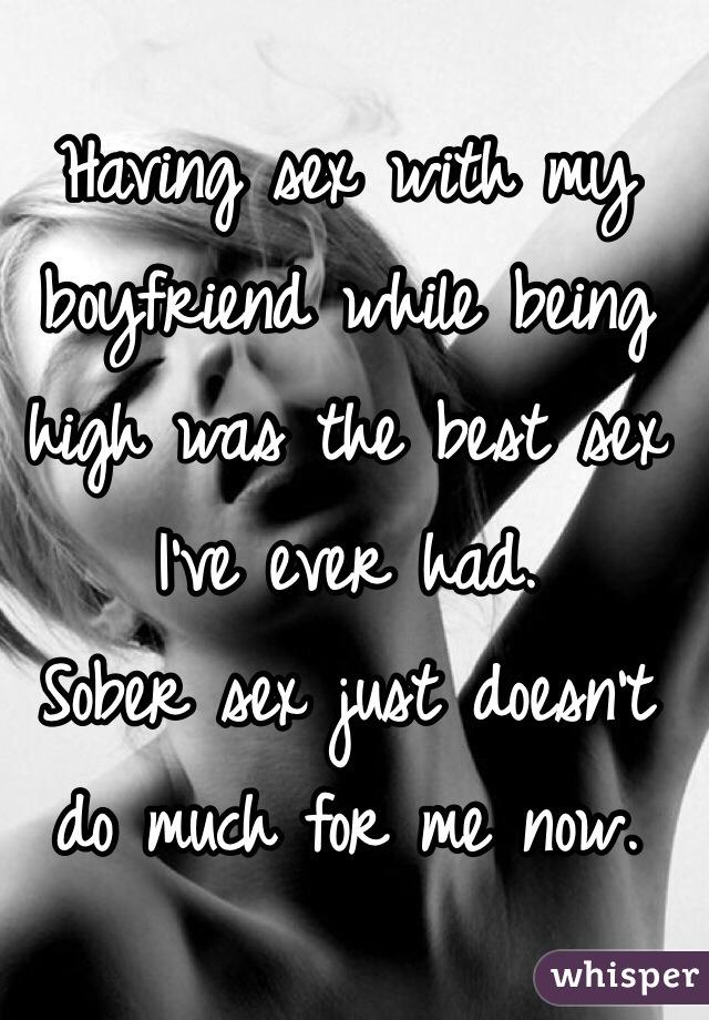 Boyfriend never has soaber sex