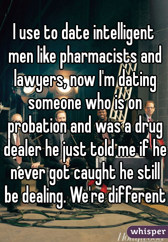 Im dating a drug dealer