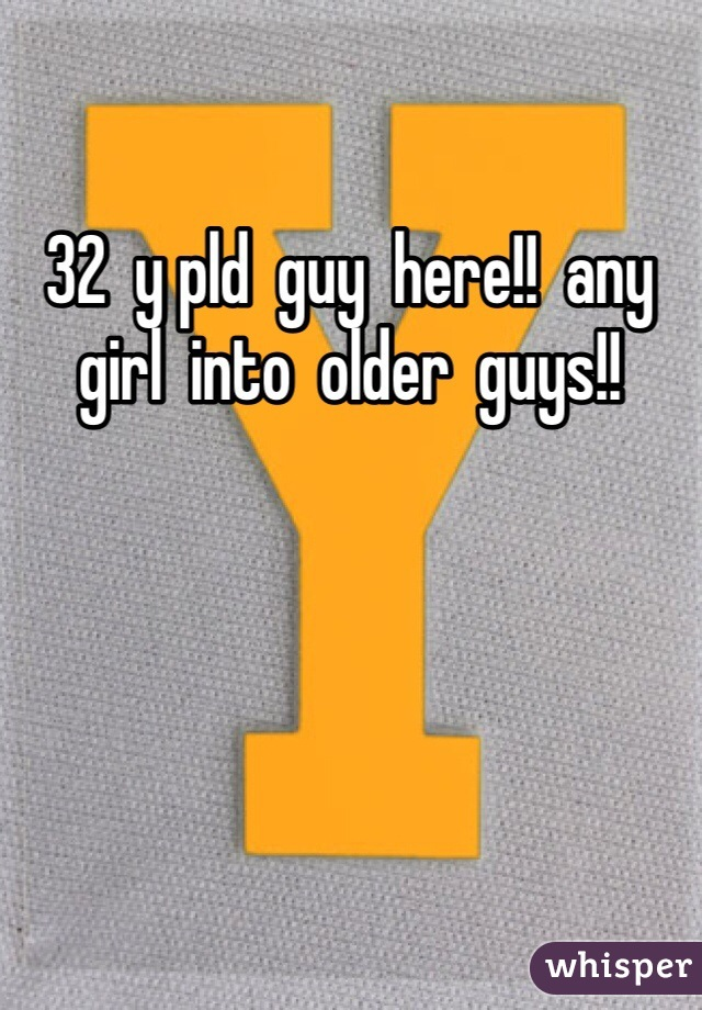 32  y pld  guy  here!!  any  girl  into  older  guys!!