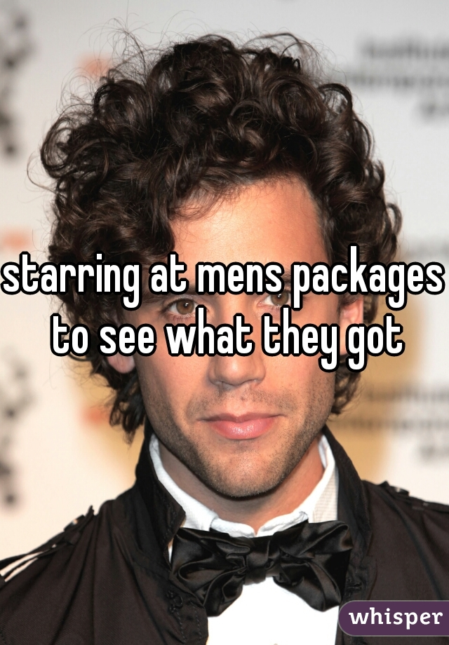 starring at mens packages to see what they got
