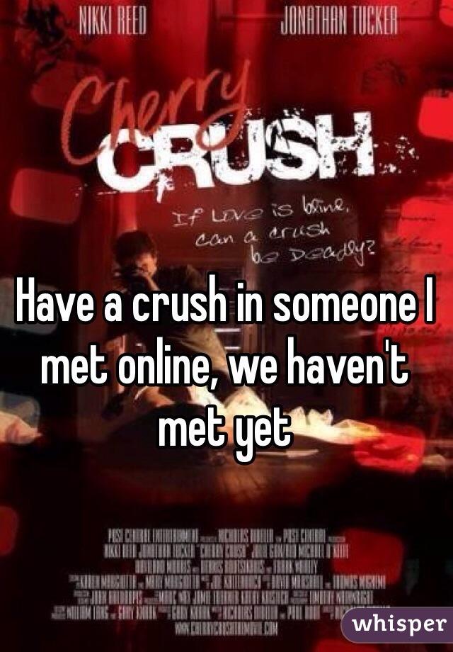 Have a crush in someone I met online, we haven't met yet