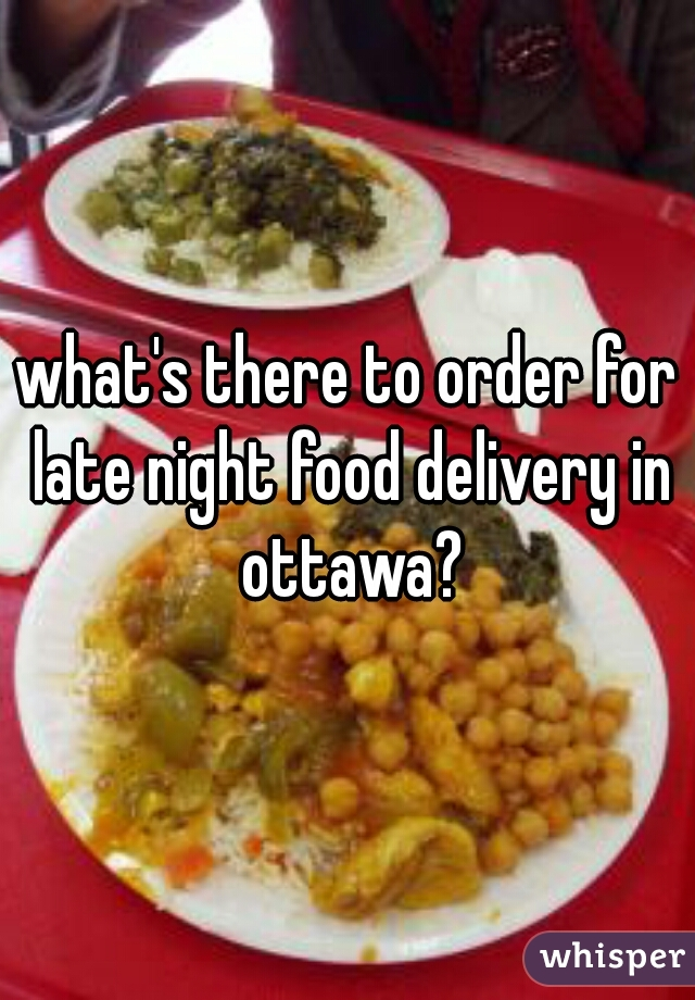 what's there to order for late night food delivery in ottawa?