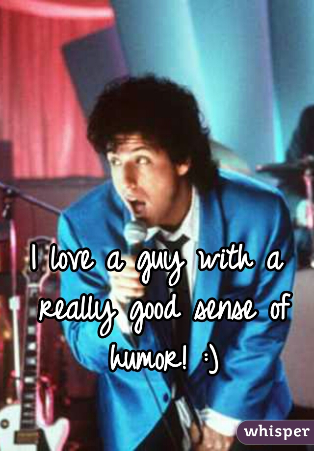 I love a guy with a really good sense of humor! :)