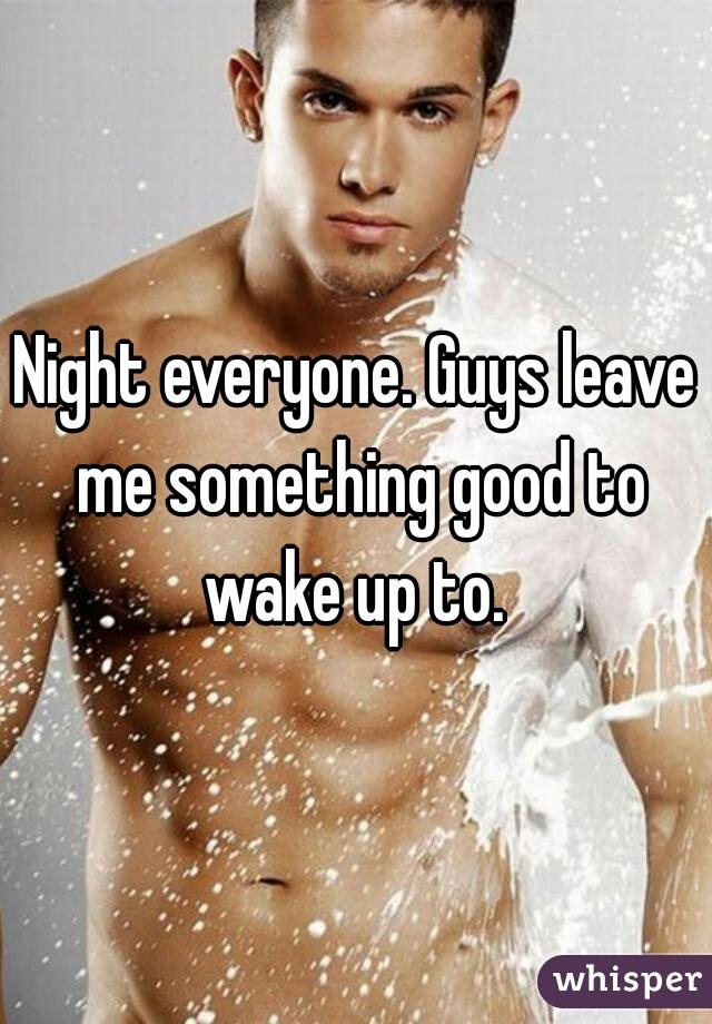 Night everyone. Guys leave me something good to wake up to.