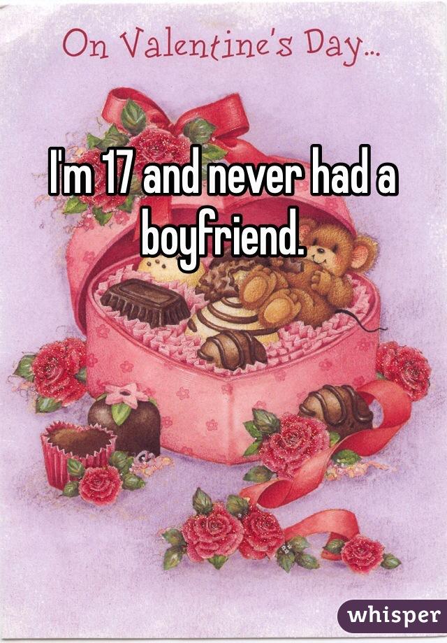 I'm 17 and never had a boyfriend.