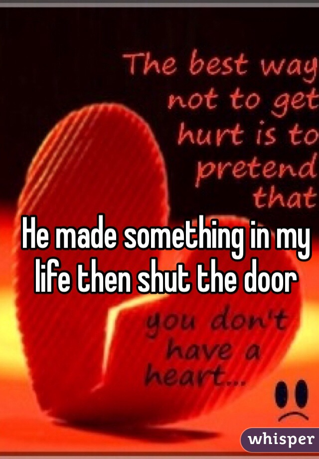 He made something in my life then shut the door