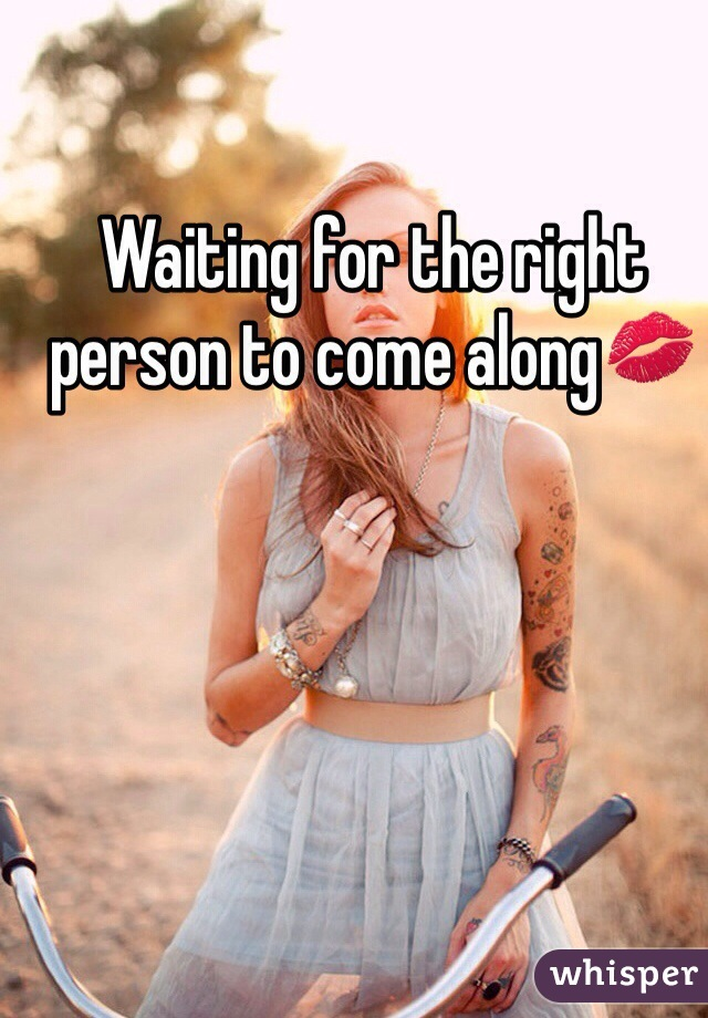Waiting for the right person to come along💋