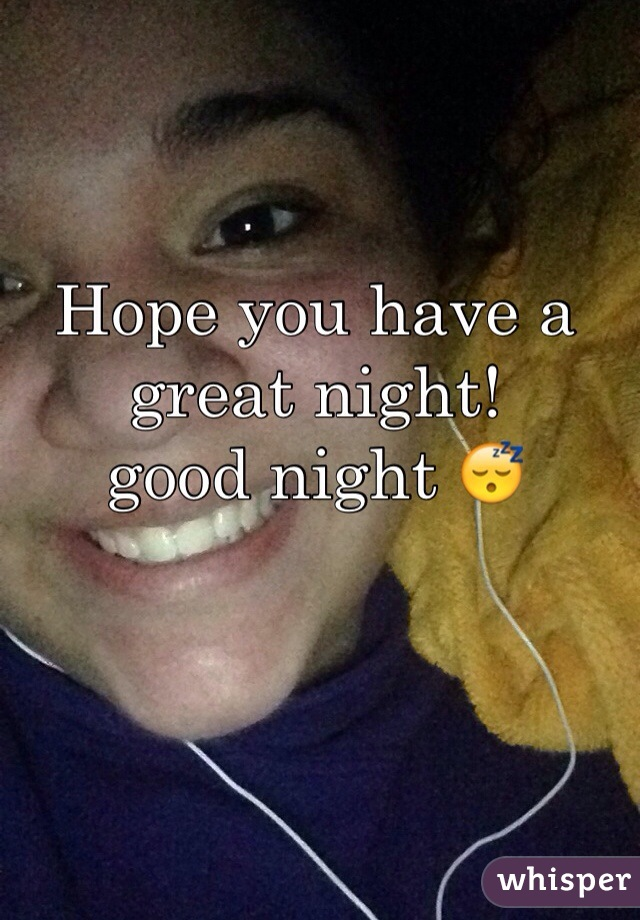 Hope you have a great night!  good night 😴