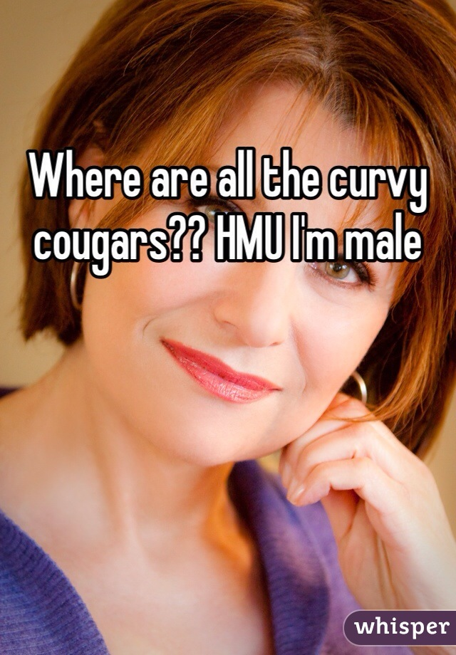 Where are all the curvy cougars?? HMU I'm male