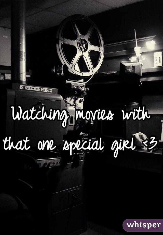 Watching movies with that one special girl <3