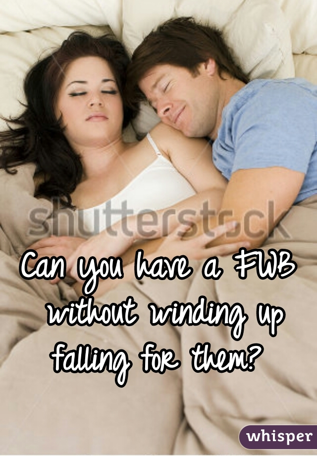 Can you have a FWB without winding up falling for them?