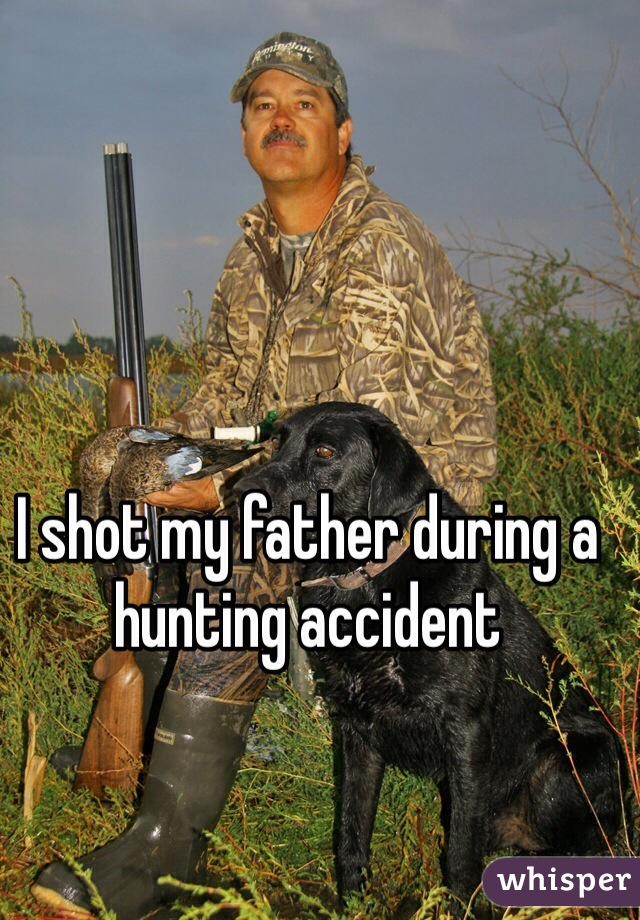 I shot my father during a hunting accident