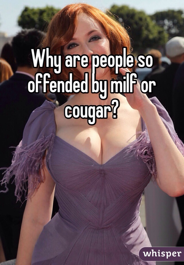 Why are people so offended by milf or cougar?