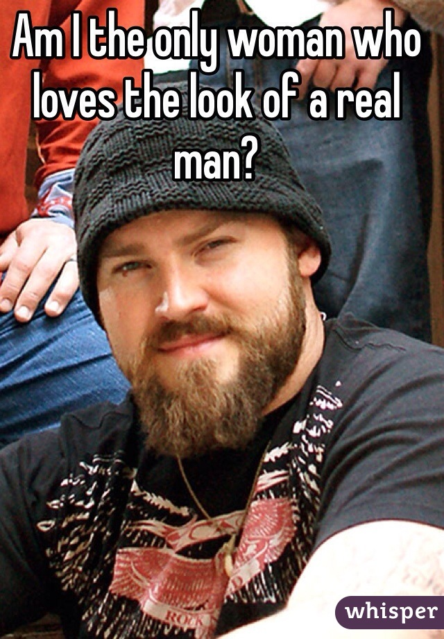 Am I the only woman who loves the look of a real man?
