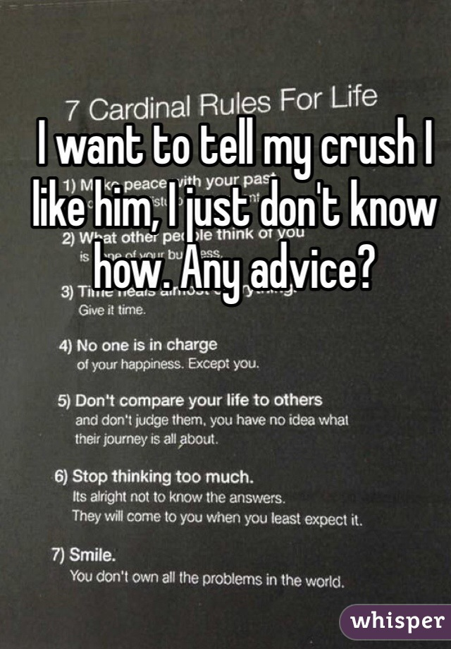 I want to tell my crush I like him, I just don't know how. Any advice?