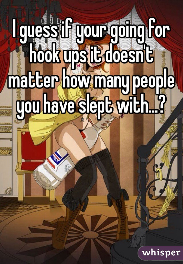 I guess if your going for hook ups it doesn't matter how many people you have slept with...?