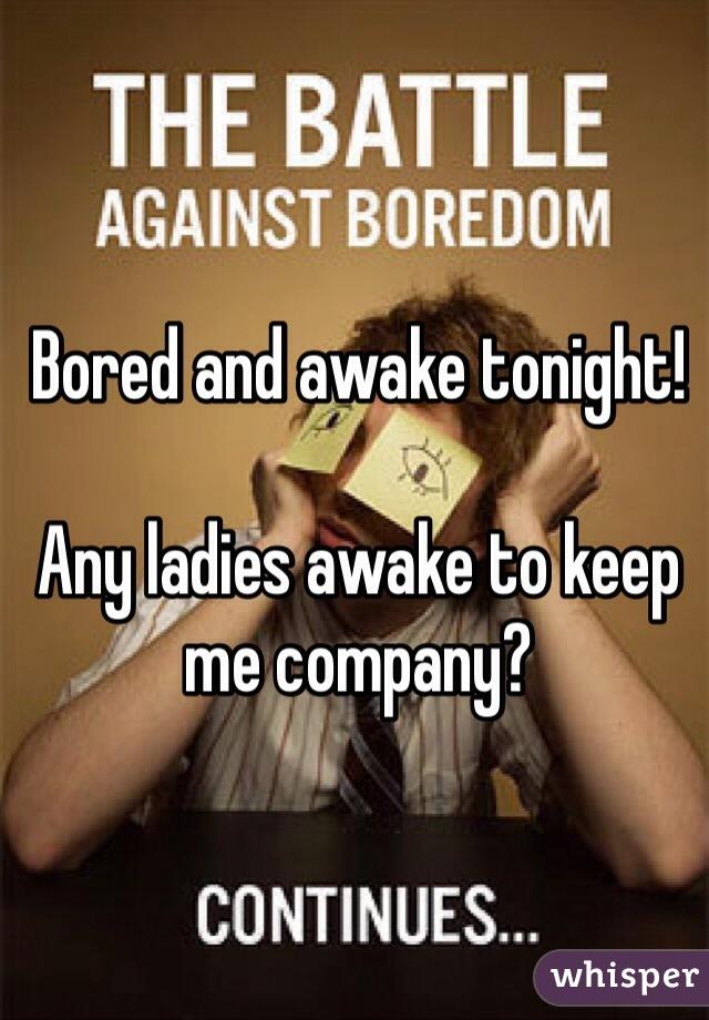 Bored and awake tonight!  Any ladies awake to keep me company?