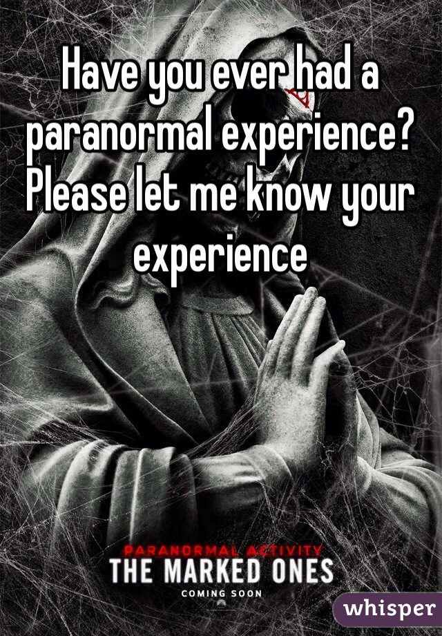Have you ever had a paranormal experience? Please let me know your experience