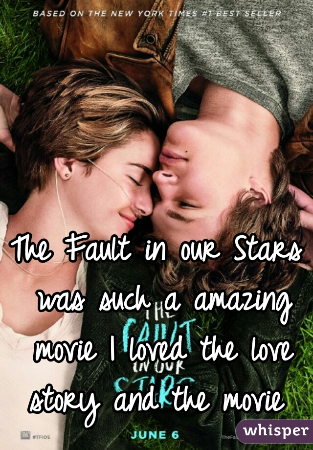 The Fault in our Stars was such a amazing movie I loved the love story and the movie