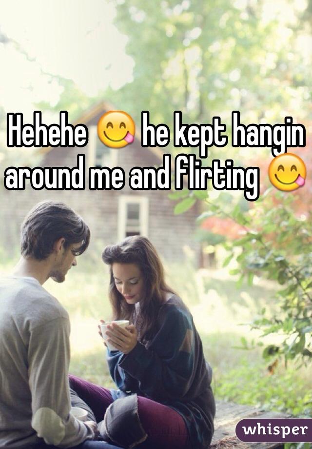 Hehehe 😋 he kept hangin around me and flirting 😋