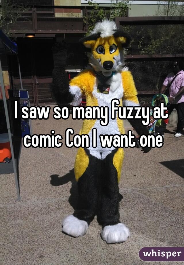 I saw so many fuzzy at comic Con I want one