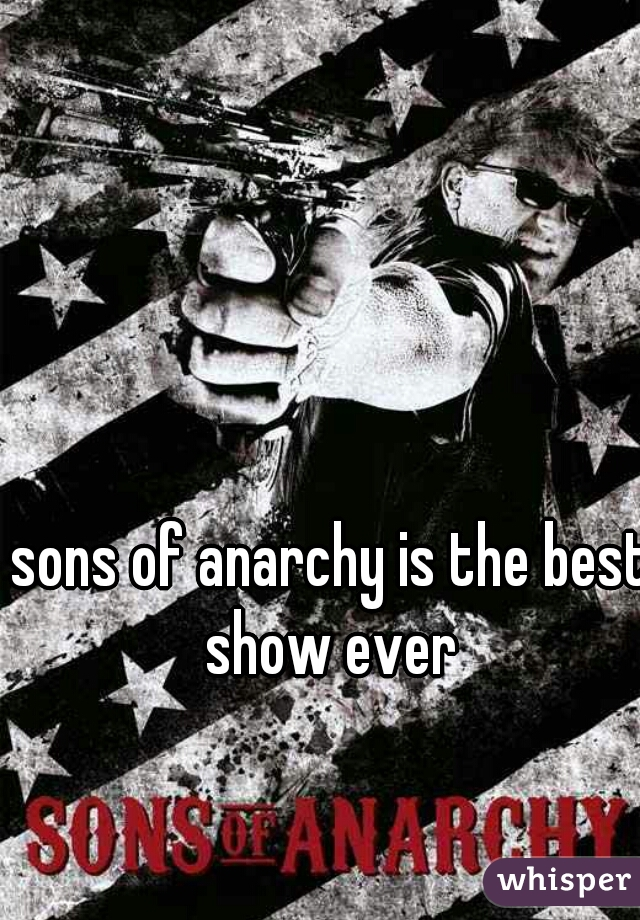 sons of anarchy is the best show ever
