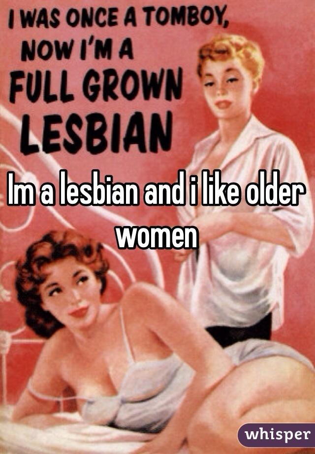 Im a lesbian and i like older women