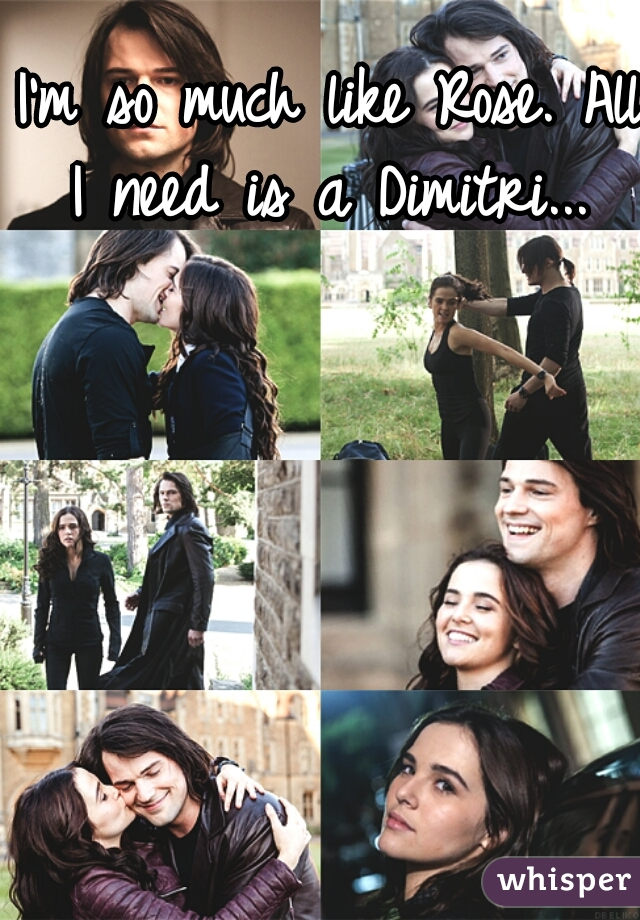 I'm so much like Rose. All I need is a Dimitri...