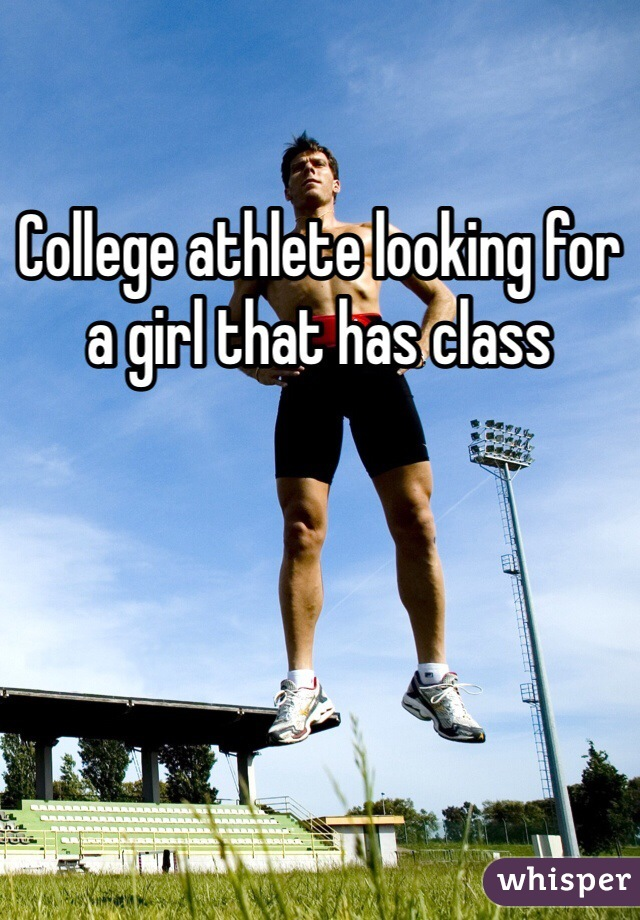 College athlete looking for a girl that has class
