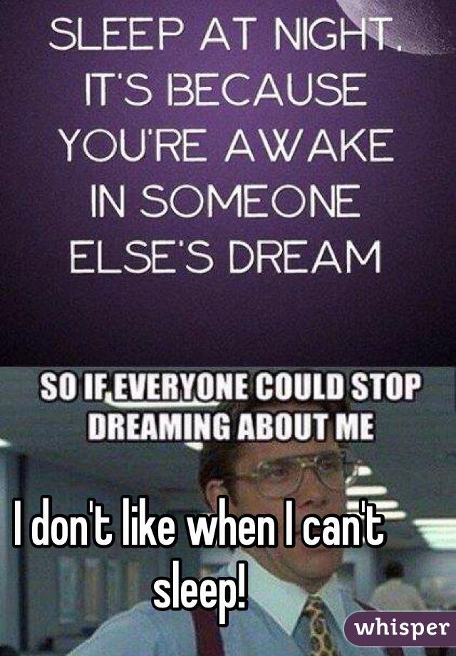 I don't like when I can't sleep!