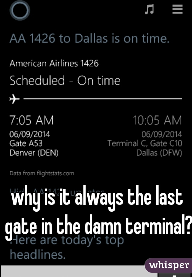 why is it always the last gate in the damn terminal?!