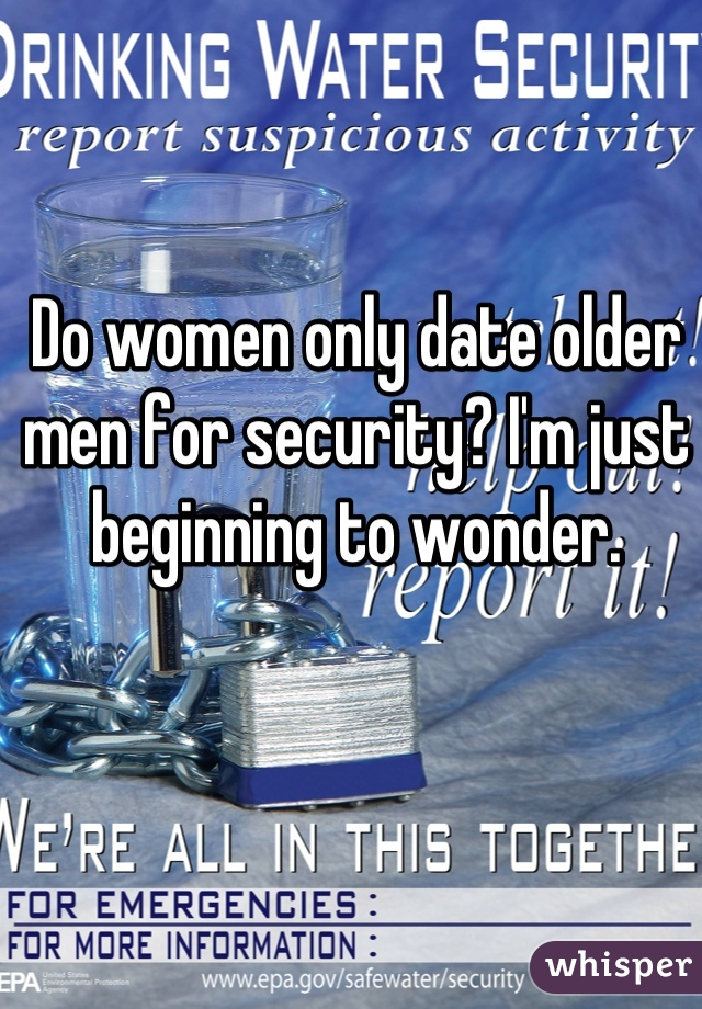 Do women only date older men for security? I'm just beginning to wonder.