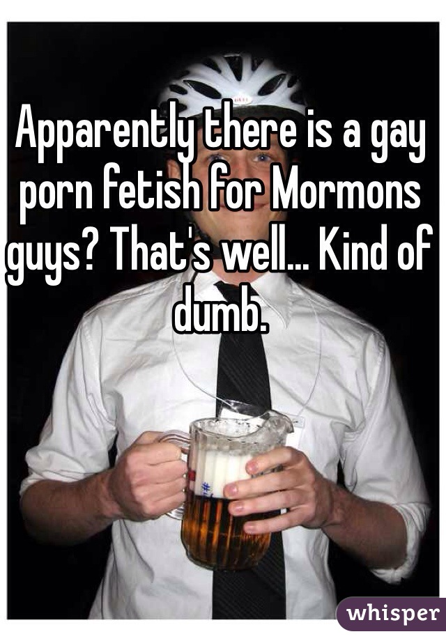 Apparently there is a gay porn fetish for Mormons guys? That's well... Kind of dumb.