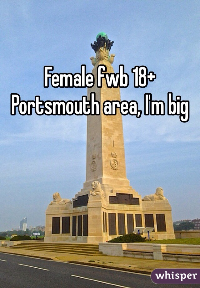 Female fwb 18+ Portsmouth area, I'm big