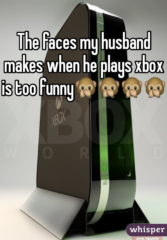 The faces my husband makes when he plays xbox is too funny🙊🙊🙊🙊