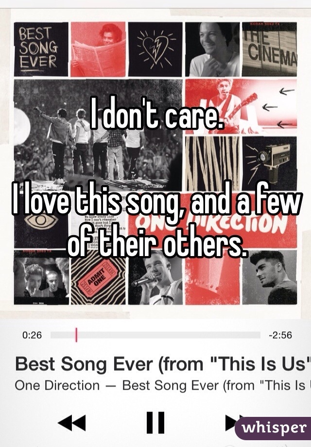 I don't care.   I love this song, and a few of their others.