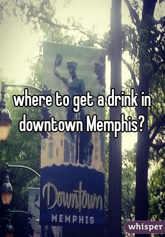 where to get a drink in downtown Memphis?