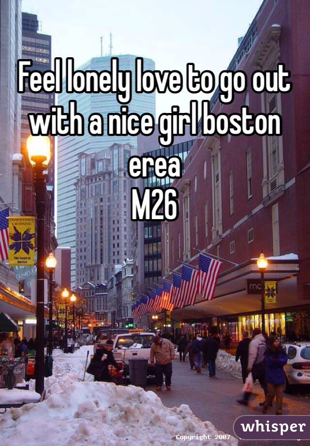 Feel lonely love to go out with a nice girl boston erea  M26