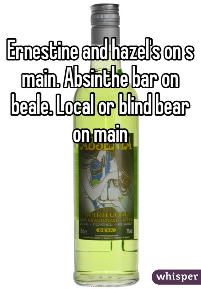 Ernestine and hazel's on s main. Absinthe bar on beale. Local or blind bear on main