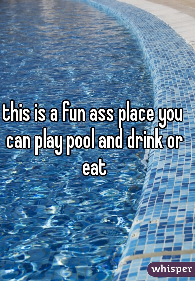 this is a fun ass place you can play pool and drink or eat