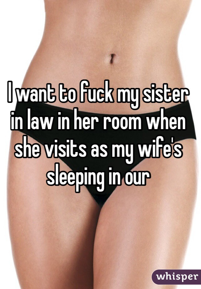 I wanna fuck my sister