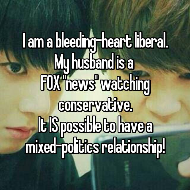 """I am a bleeding-heart liberal. My husband is a  FOX """"news"""" watching conservative. It IS possible to have a mixed-politics relationship!"""