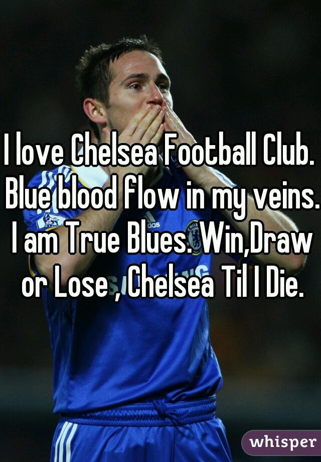 I Love Chelsea Football Club Blue Blood Flow In My Veins I Am True