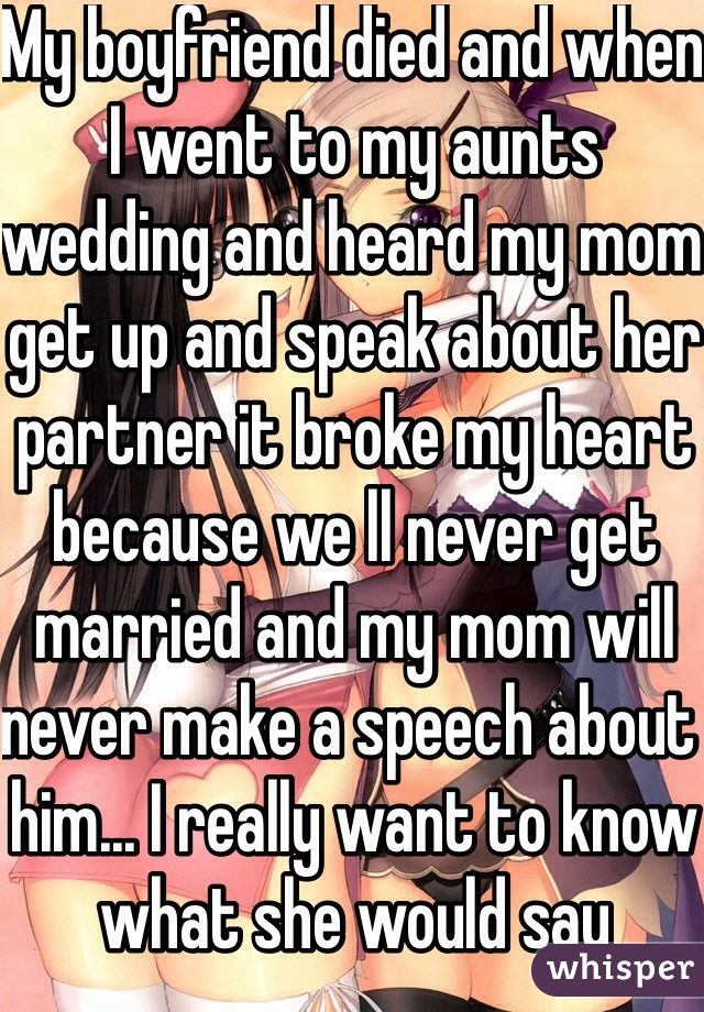 My boyfriend died and when I went to my aunts wedding and