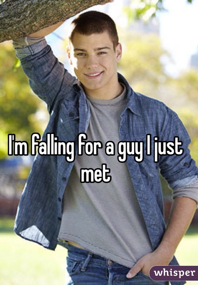 I'm falling for a guy I just met