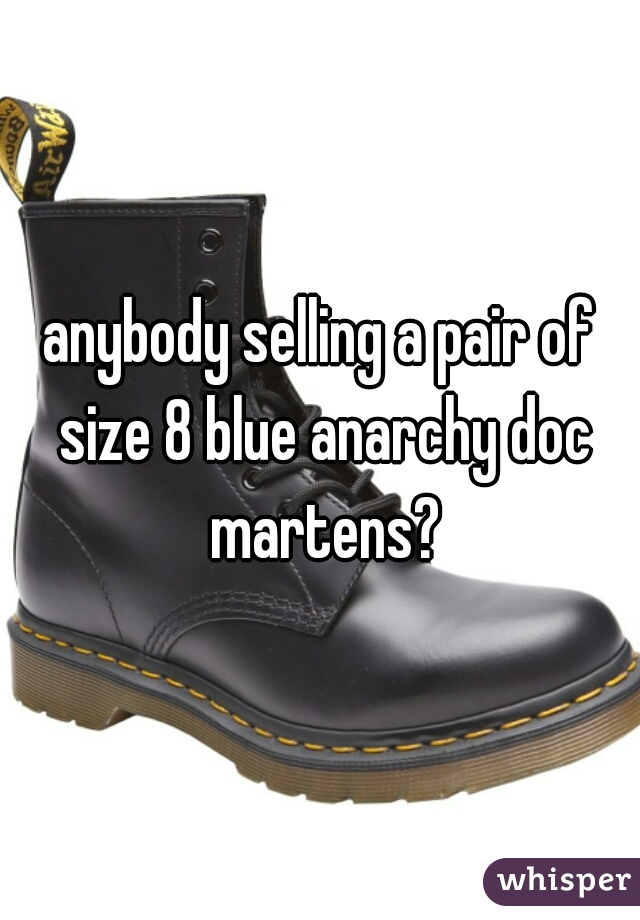 anybody selling a pair of size 8 blue anarchy doc martens?