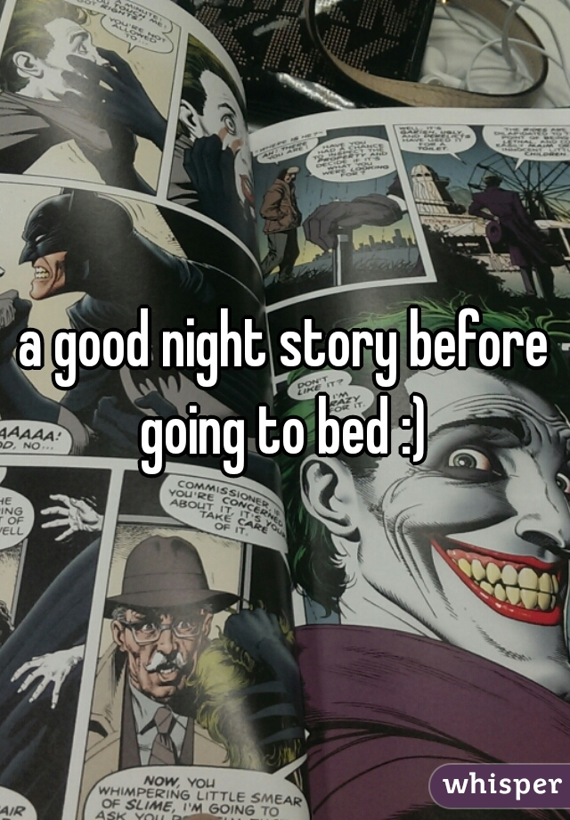 a good night story before going to bed :)