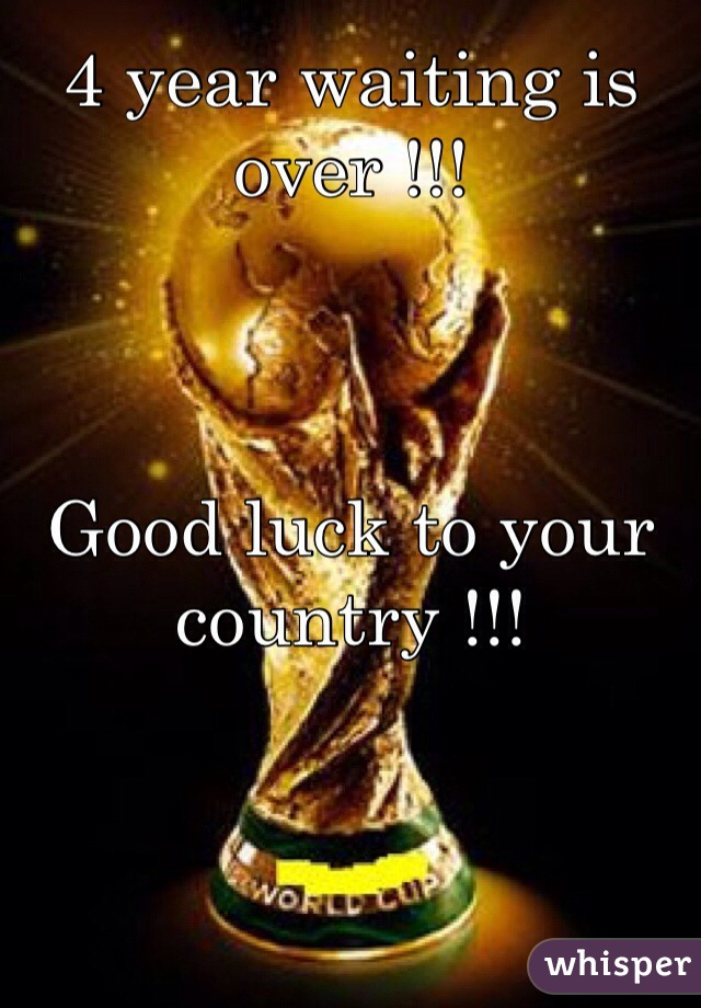 4 year waiting is over !!!    Good luck to your country !!!