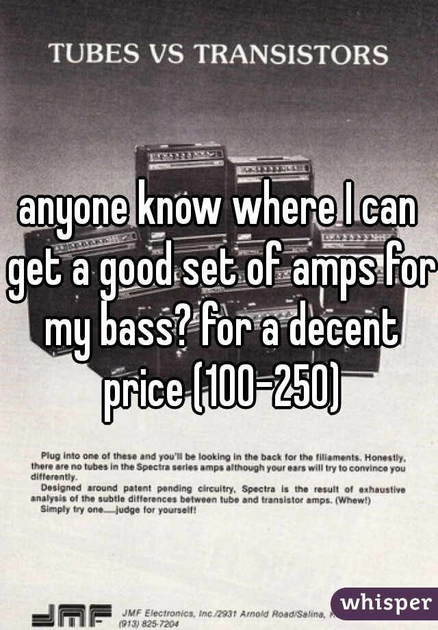 anyone know where I can get a good set of amps for my bass? for a decent price (100-250)