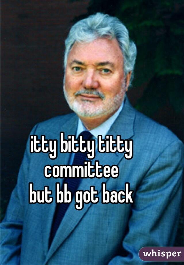 itty bitty titty committee but bb got back